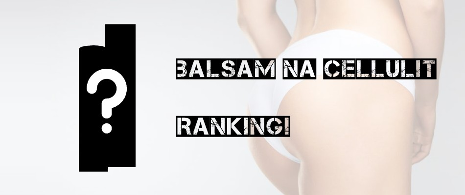 Balsam na cellulit - ranking