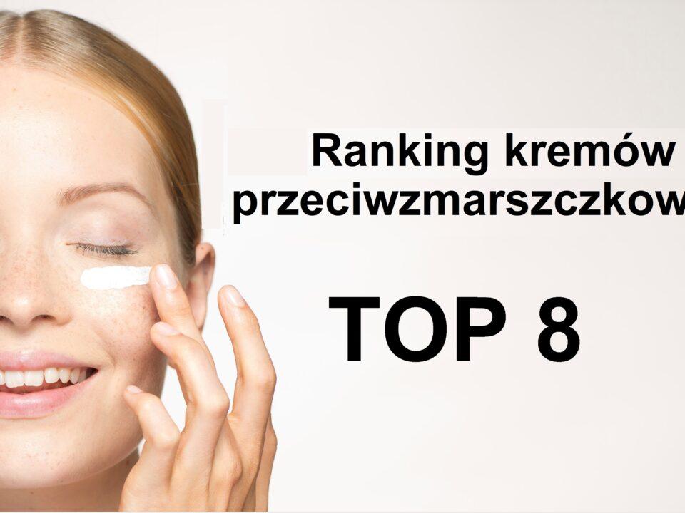Ranking kremów przeciwzmarszczkowych TOP 8